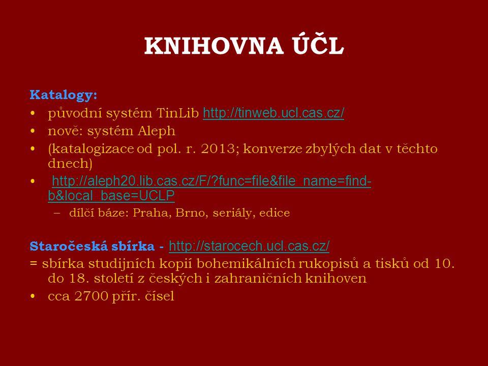 KNIHOVNA ÚČL Katalogy: původní systém TinLib http://tinweb.ucl.cas.cz/ http://tinweb.ucl.cas.cz/ nově: systém Aleph (katalogizace od pol. r. 2013; kon