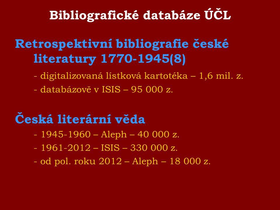 Bibliografické databáze ÚČL Retrospektivní bibliografie české literatury 1770-1945(8) - digitalizovaná lístková kartotéka – 1,6 mil. z. - databázově v