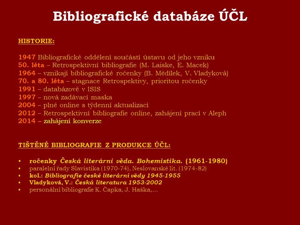 Bibliografické databáze ÚČL HISTORIE: 1947 Bibliografické oddělení součástí ústavu od jeho vzniku 50. léta – Retrospektivní bibliografie (M. Laiske, E