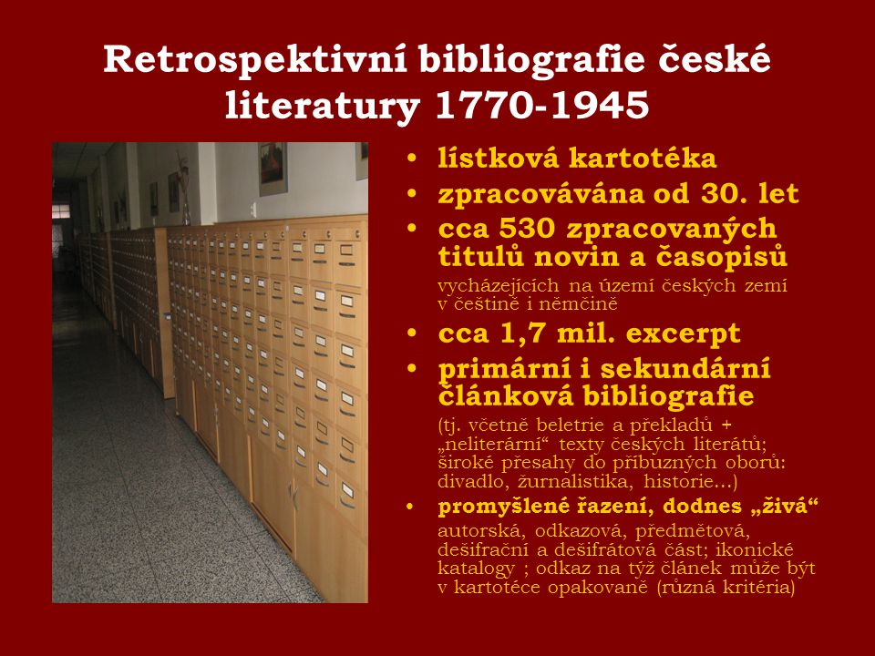 Retrospektivní bibliografie české literatury 1770-1945 lístková kartotéka zpracovávána od 30. let cca 530 zpracovaných titulů novin a časopisů vycháze