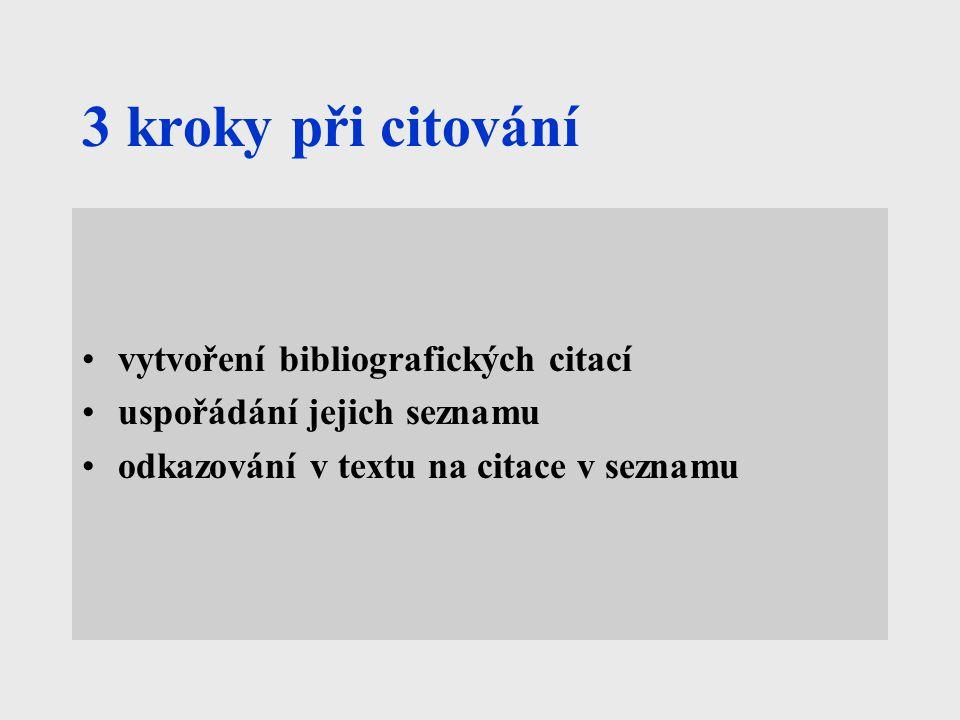 3 kroky při citování vytvoření bibliografických citací uspořádání jejich seznamu odkazování v textu na citace v seznamu