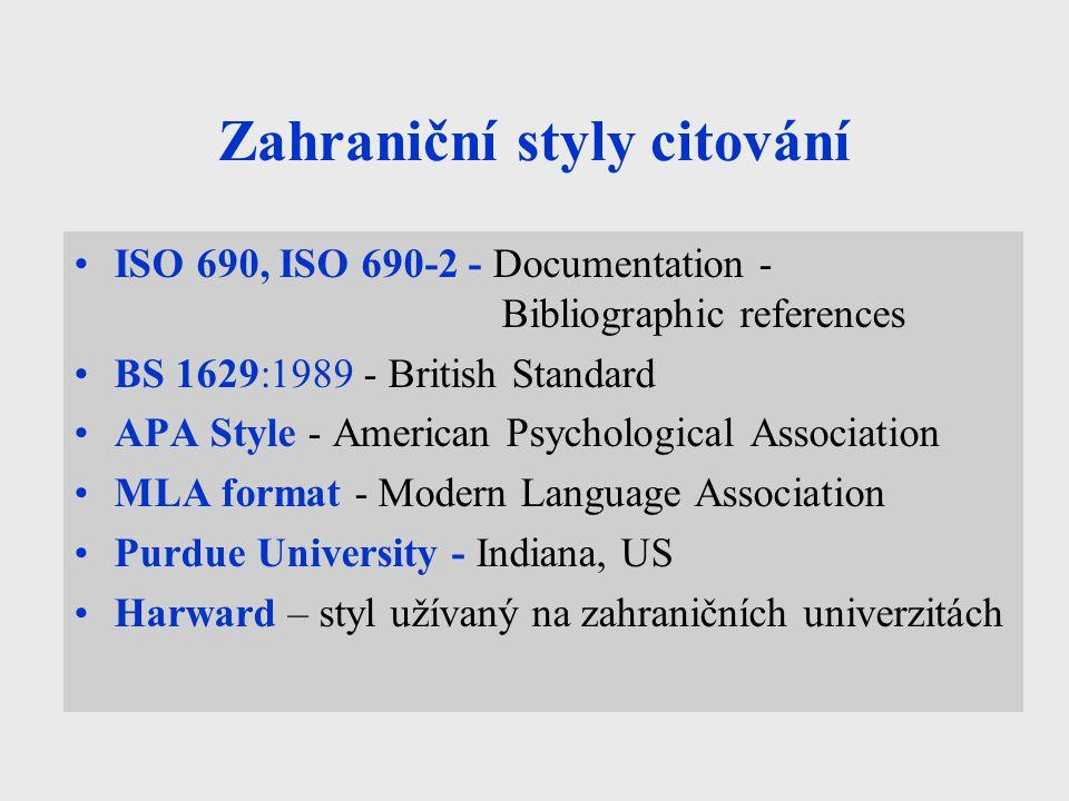 Zahraniční styly citování ISO 690, ISO 690-2 - Documentation - Bibliographic references BS 1629:1989 - British Standard APA Style - American Psycholog