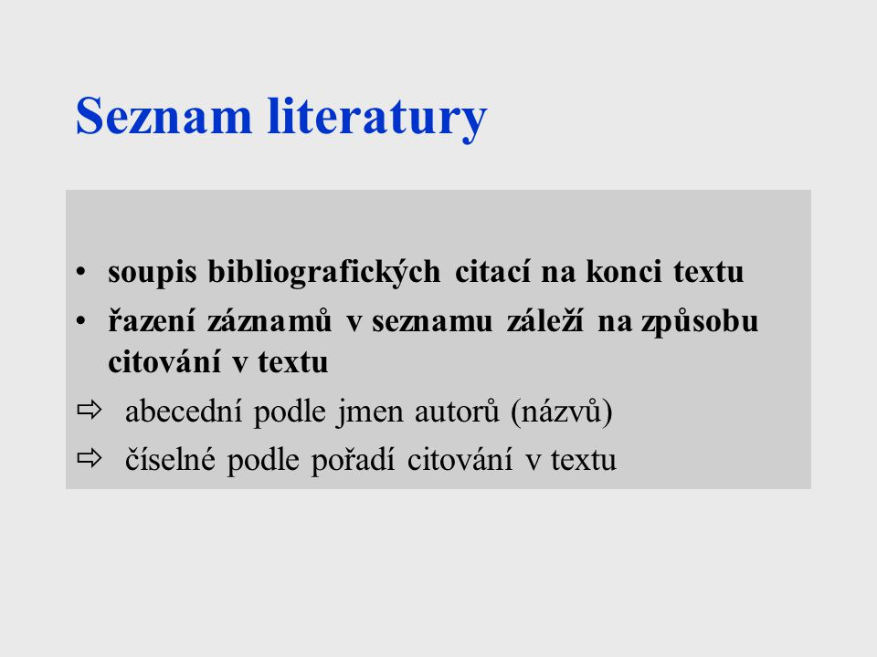 Seznam literatury soupis bibliografických citací na konci textu řazení záznamů v seznamu záleží na způsobu citování v textu  abecední podle jmen autorů (názvů)  číselné podle pořadí citování v textu