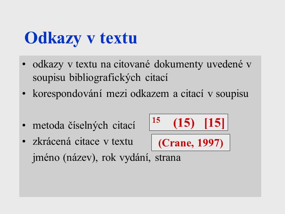 Odkazy v textu odkazy v textu na citované dokumenty uvedené v soupisu bibliografických citací korespondování mezi odkazem a citací v soupisu metoda číselných citací zkrácená citace v textu jméno (název), rok vydání, strana (Crane, 1997) 15 (15) [15]