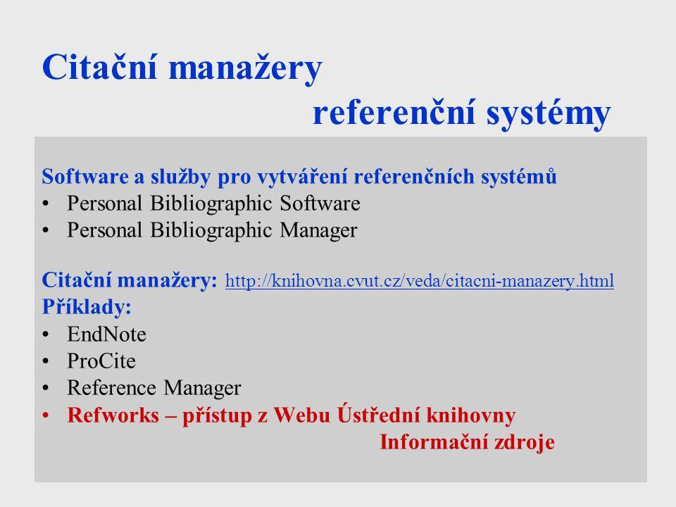 Citační manažery referenční systémy Software a služby pro vytváření referenčních systémů Personal Bibliographic Software Personal Bibliographic Manager Citační manažery: http://knihovna.cvut.cz/veda/citacni-manazery.html http://knihovna.cvut.cz/veda/citacni-manazery.html Příklady: EndNote ProCite Reference Manager Refworks – přístup z Webu Ústřední knihovny Informační zdroje