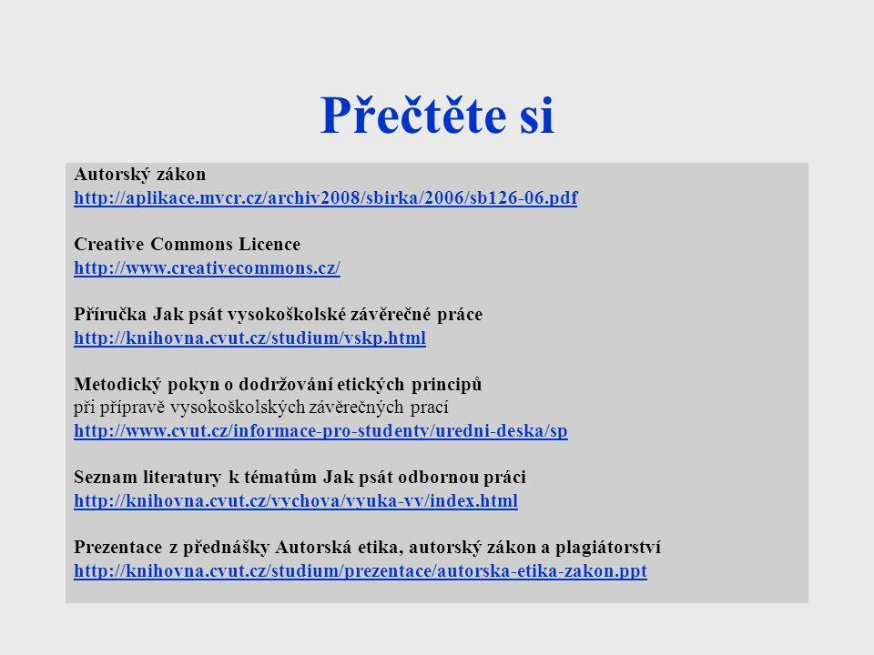 Přečtěte si Autorský zákon http://aplikace.mvcr.cz/archiv2008/sbirka/2006/sb126-06.pdf Creative Commons Licence http://www.creativecommons.cz/ Příručk