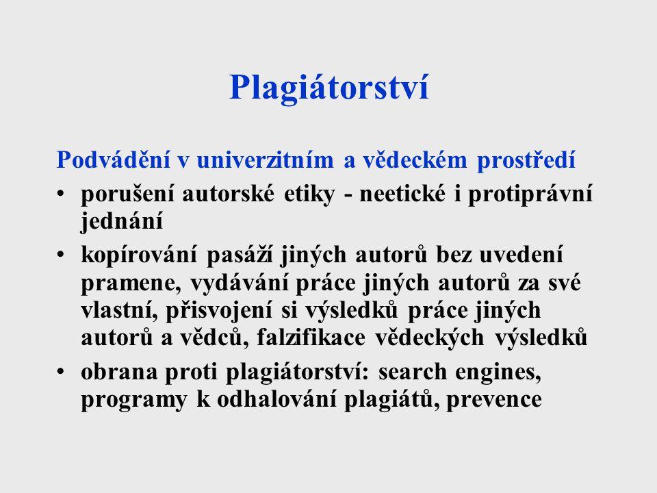 Plagiátorství Podvádění v univerzitním a vědeckém prostředí porušení autorské etiky - neetické i protiprávní jednání kopírování pasáží jiných autorů b