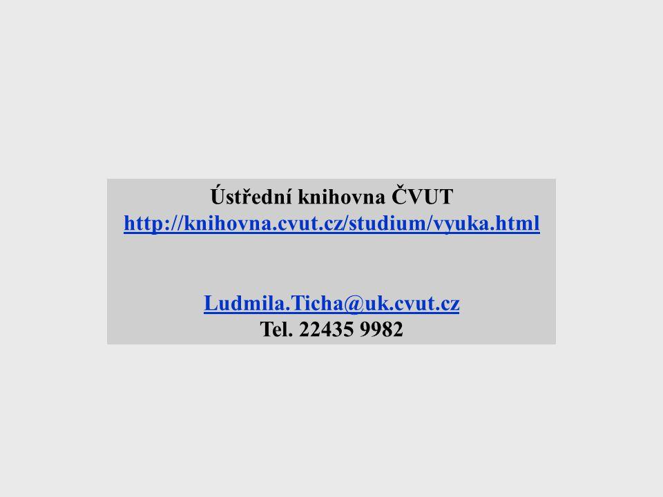 Ústřední knihovna ČVUT http://knihovna.cvut.cz/studium/vyuka.html Ludmila.Ticha@uk.cvut.cz Tel.