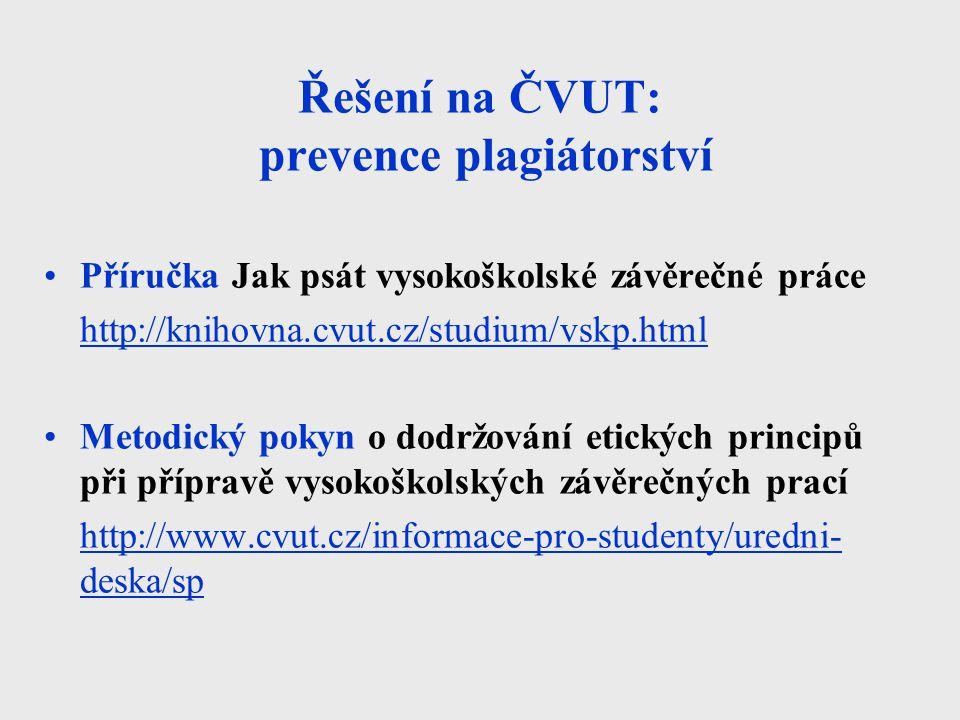 Řešení na ČVUT: prevence plagiátorství Příručka Jak psát vysokoškolské závěrečné práce http://knihovna.cvut.cz/studium/vskp.html Metodický pokyn o dod