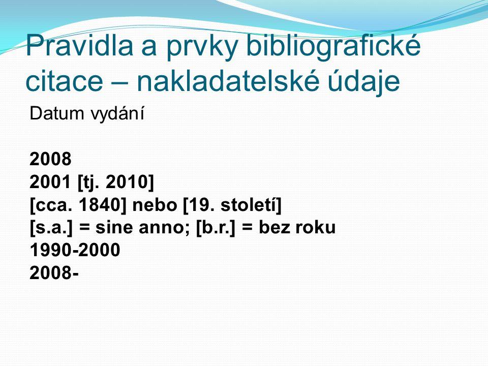 Pravidla a prvky bibliografické citace – nakladatelské údaje Datum vydání 2008 2001 [tj.