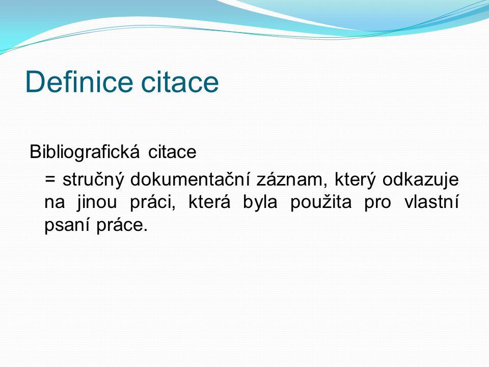 Definice citace Bibliografická citace = stručný dokumentační záznam, který odkazuje na jinou práci, která byla použita pro vlastní psaní práce.
