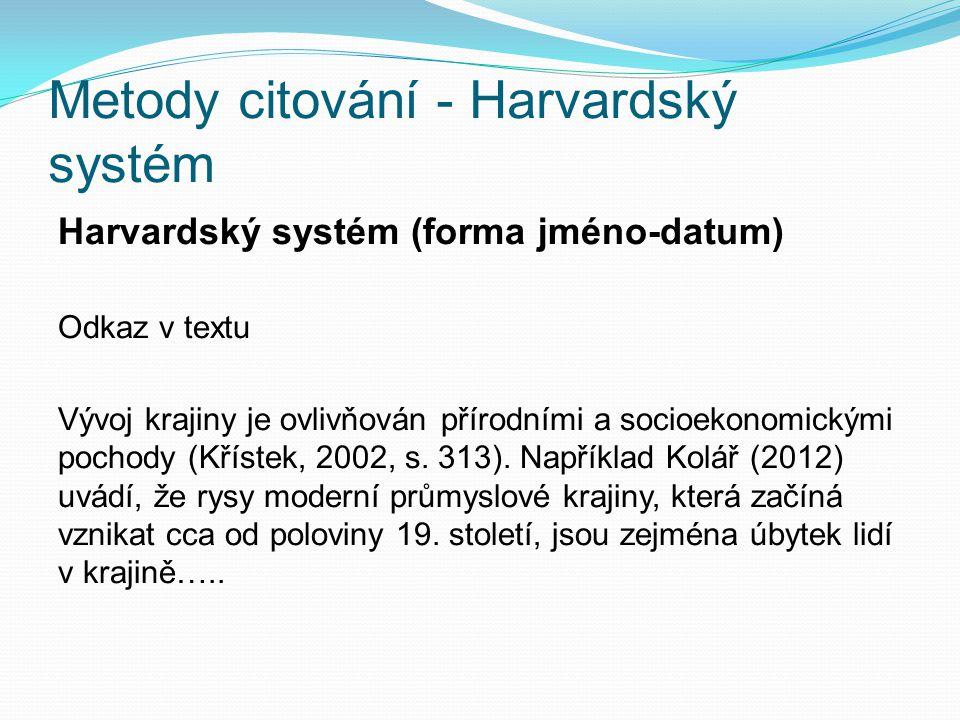 Metody citování - Harvardský systém Harvardský systém (forma jméno-datum) Odkaz v textu Vývoj krajiny je ovlivňován přírodními a socioekonomickými pochody (Křístek, 2002, s.