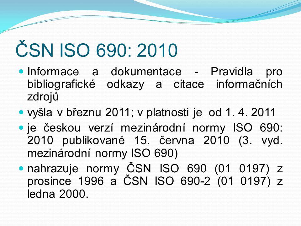 ČSN ISO 690: 2010 Informace a dokumentace - Pravidla pro bibliografické odkazy a citace informačních zdrojů vyšla v březnu 2011; v platnosti je od 1.