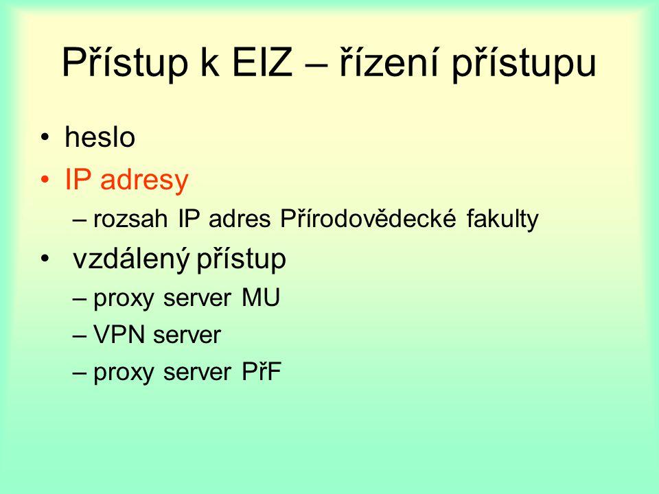 Přístup k EIZ – řízení přístupu heslo IP adresy –rozsah IP adres Přírodovědecké fakulty vzdálený přístup –proxy server MU –VPN server –proxy server PřF