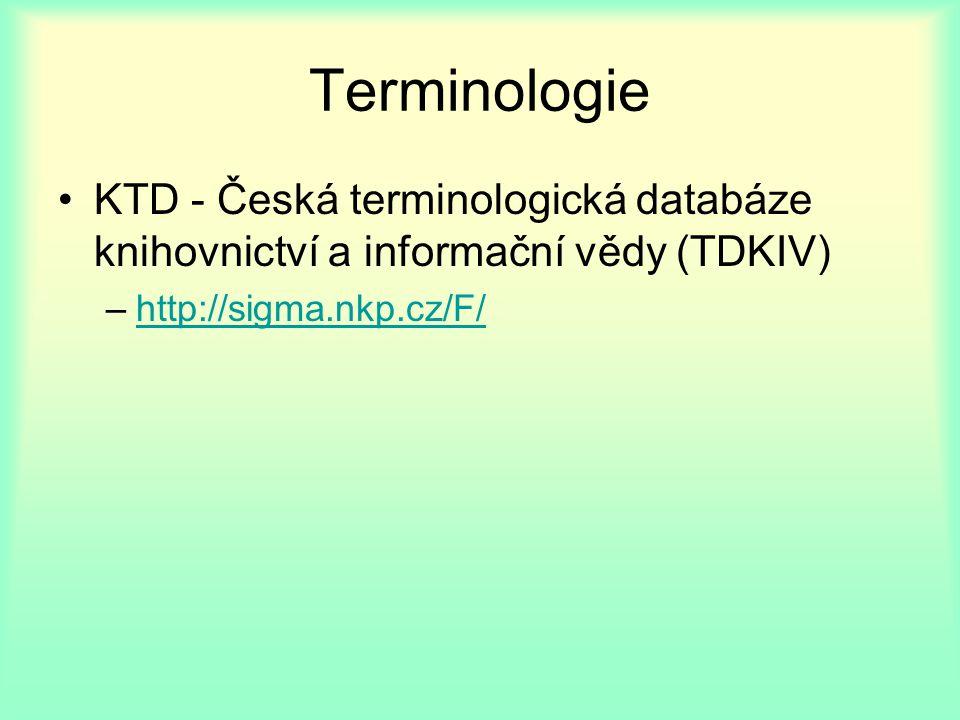Terminologie KTD - Česká terminologická databáze knihovnictví a informační vědy (TDKIV) –http://sigma.nkp.cz/F/http://sigma.nkp.cz/F/