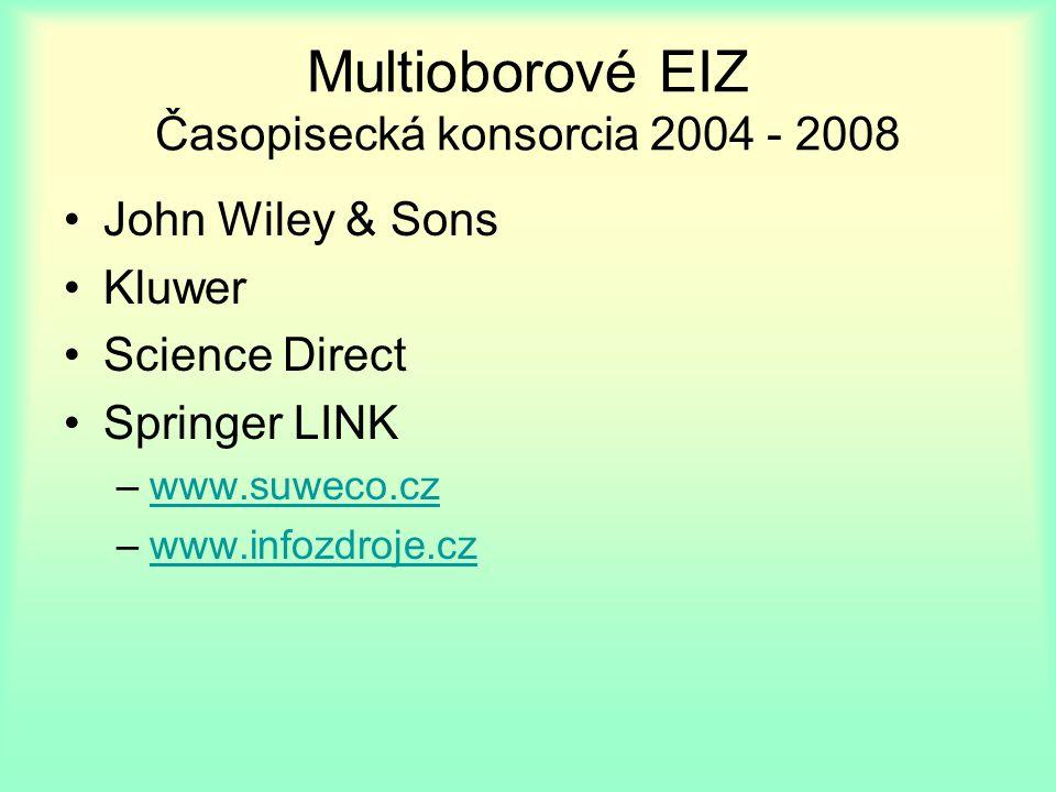Multioborové EIZ Časopisecká konsorcia 2004 - 2008 John Wiley & Sons Kluwer Science Direct Springer LINK –www.suweco.czwww.suweco.cz –www.infozdroje.czwww.infozdroje.cz