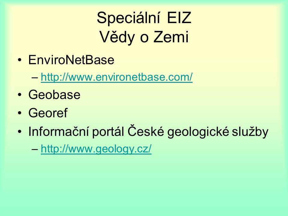 Speciální EIZ Vědy o Zemi EnviroNetBase –http://www.environetbase.com/http://www.environetbase.com/ Geobase Georef Informační portál České geologické služby –http://www.geology.cz/http://www.geology.cz/