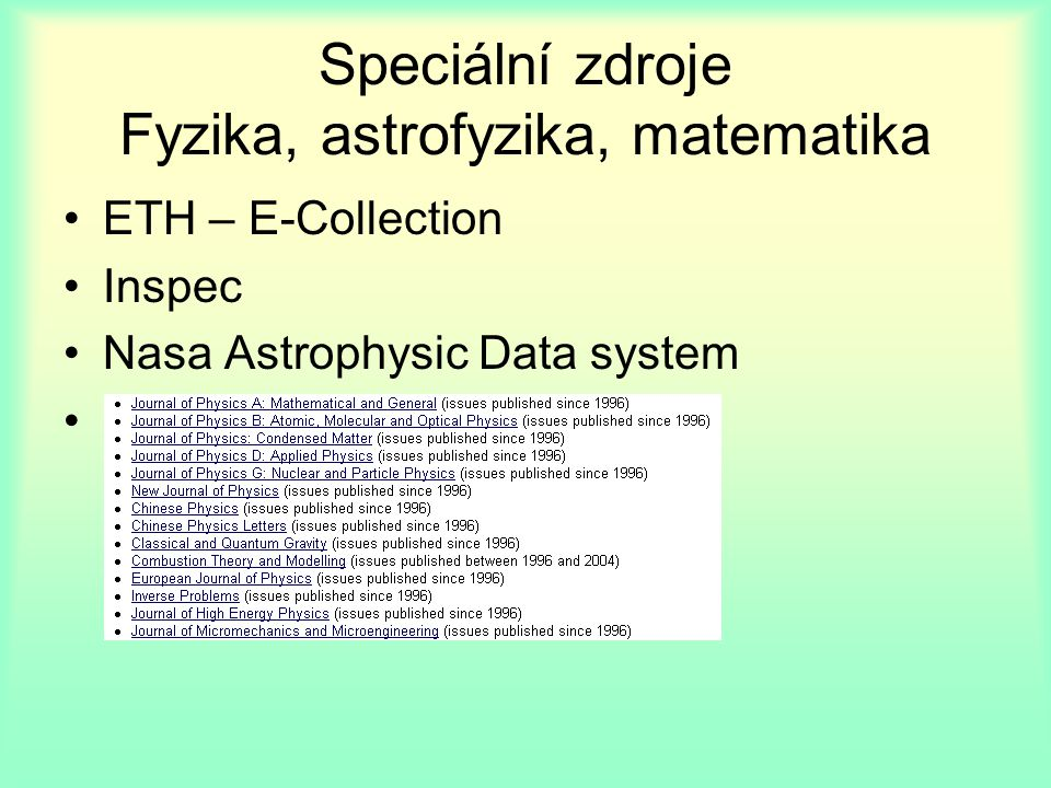 Speciální zdroje Fyzika, astrofyzika, matematika ETH – E-Collection Inspec Nasa Astrophysic Data system IOP