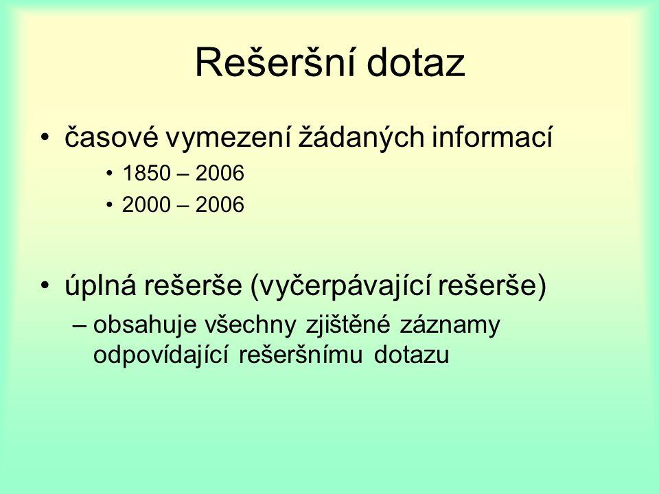 Rešeršní dotaz časové vymezení žádaných informací 1850 – 2006 2000 – 2006 úplná rešerše (vyčerpávající rešerše) –obsahuje všechny zjištěné záznamy odpovídající rešeršnímu dotazu