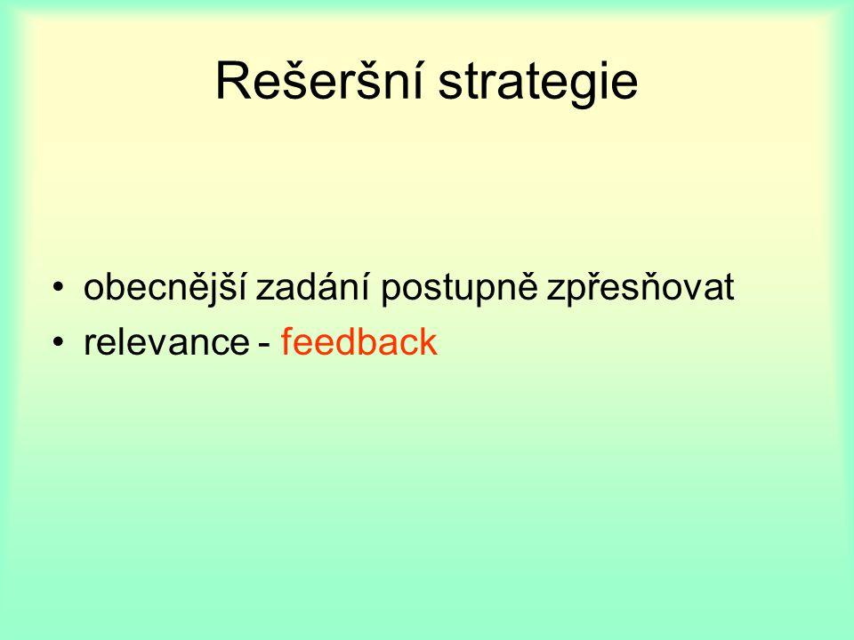 Rešeršní strategie snížení počtu záznamů a zvýšení relevance přidat omezující slova pomocí operátorů AND, NOT omezit výsledek časovým kritériem náhrada znaků v termínech pomocí .