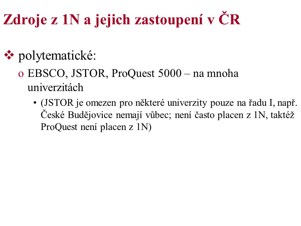 Zdroje z 1N a jejich zastoupení v ČR  polytematické: oEBSCO, JSTOR, ProQuest 5000 – na mnoha univerzitách (JSTOR je omezen pro některé univerzity pouze na řadu I, např.