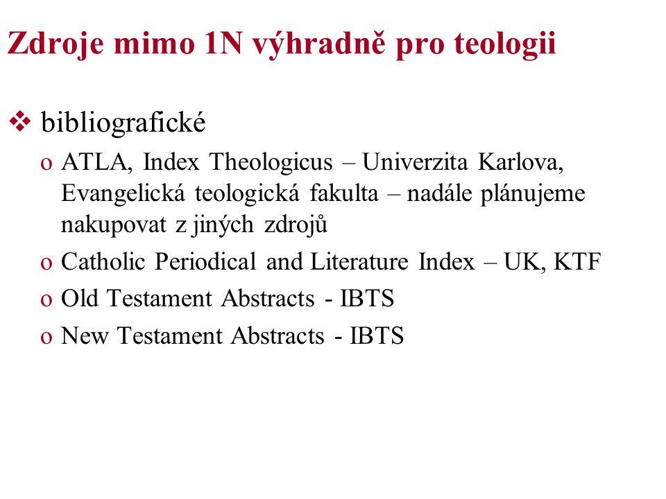 Zdroje mimo 1N výhradně pro teologii  bibliografické oATLA, Index Theologicus – Univerzita Karlova, Evangelická teologická fakulta – nadále plánujeme
