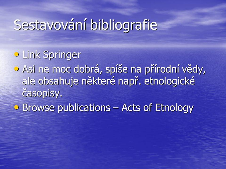 Sestavování bibliografie Link Springer Link Springer Asi ne moc dobrá, spíše na přírodní vědy, ale obsahuje některé např.