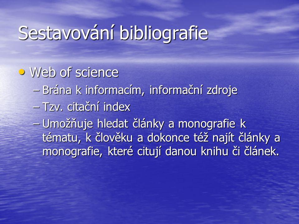 Sestavování bibliografie Web of science Web of science –Brána k informacím, informační zdroje –Tzv.