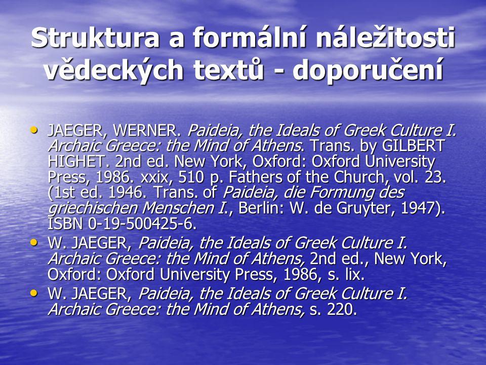 Struktura a formální náležitosti vědeckých textů - doporučení JAEGER, WERNER.