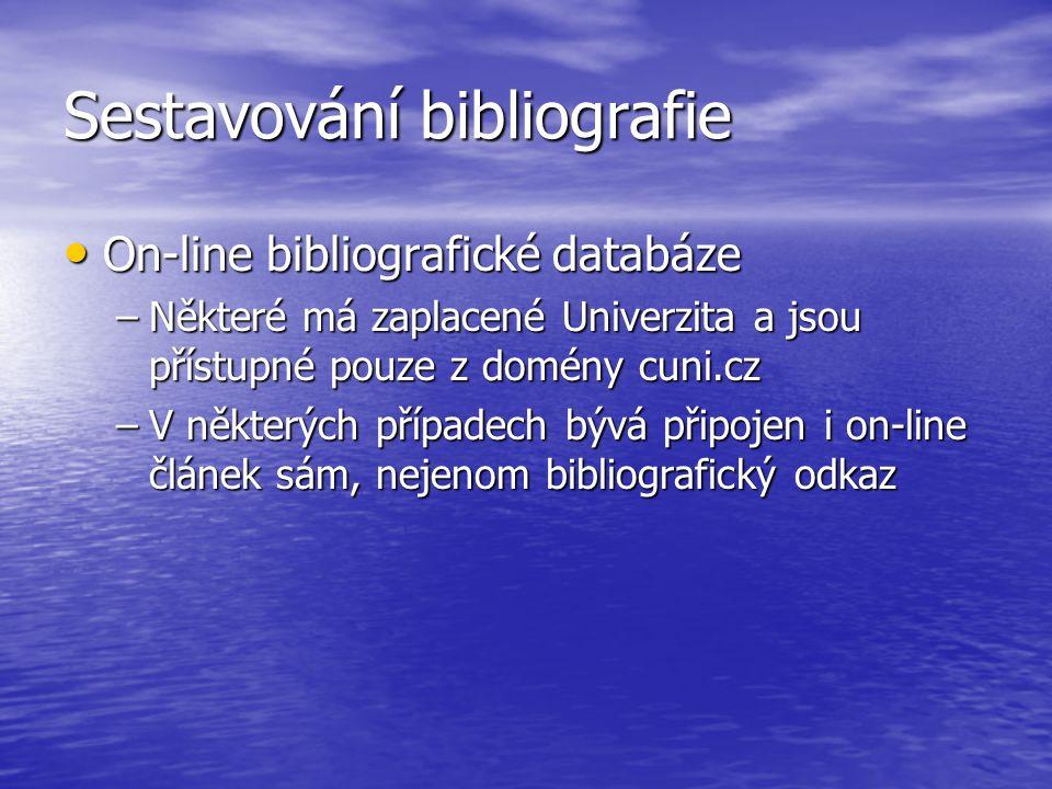 Sestavování bibliografie On-line bibliografické databáze On-line bibliografické databáze –Některé má zaplacené Univerzita a jsou přístupné pouze z domény cuni.cz –V některých případech bývá připojen i on-line článek sám, nejenom bibliografický odkaz