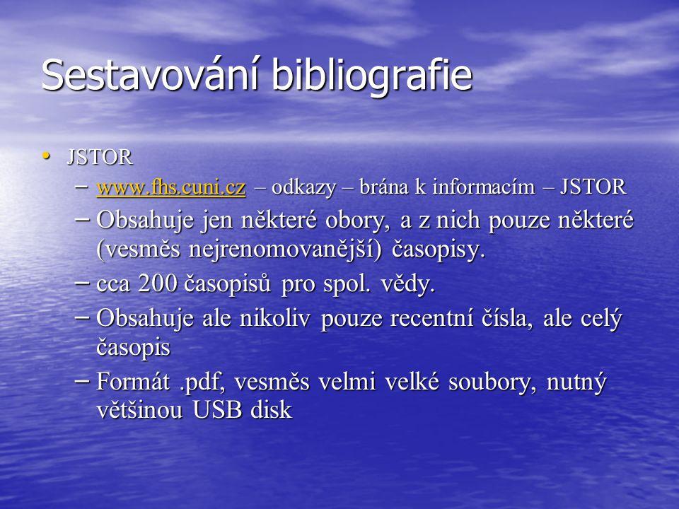 Sestavování bibliografie EBSO EBSO – www.fhs.cuni.cz - odkazy – brána k informacím www.fhs.cuni.cz – Koncipovaná podobně, ovšem rešeršuje více časopisů, občas, ale ne u všech, jsou i on-line články – Pozor na výběr databáze – Pozor na Scholarly (Peer Reviewed) Journals