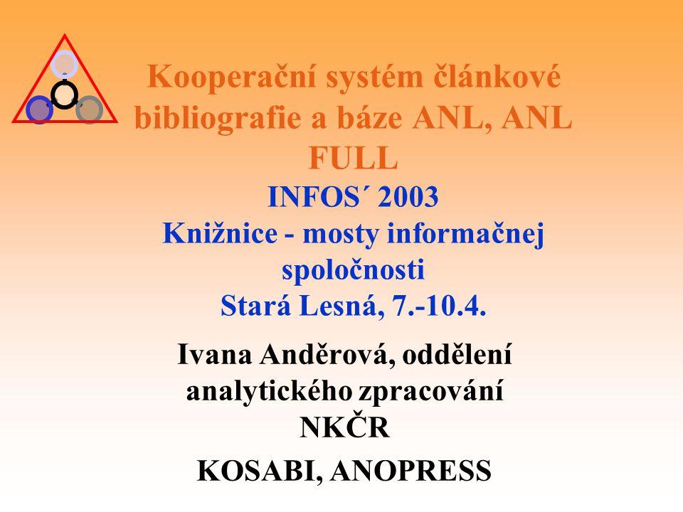 Kooperační systém článkové bibliografie a báze ANL, ANL FULL INFOS´ 2003 Knižnice - mosty informačnej spoločnosti Stará Lesná, 7.-10.4.