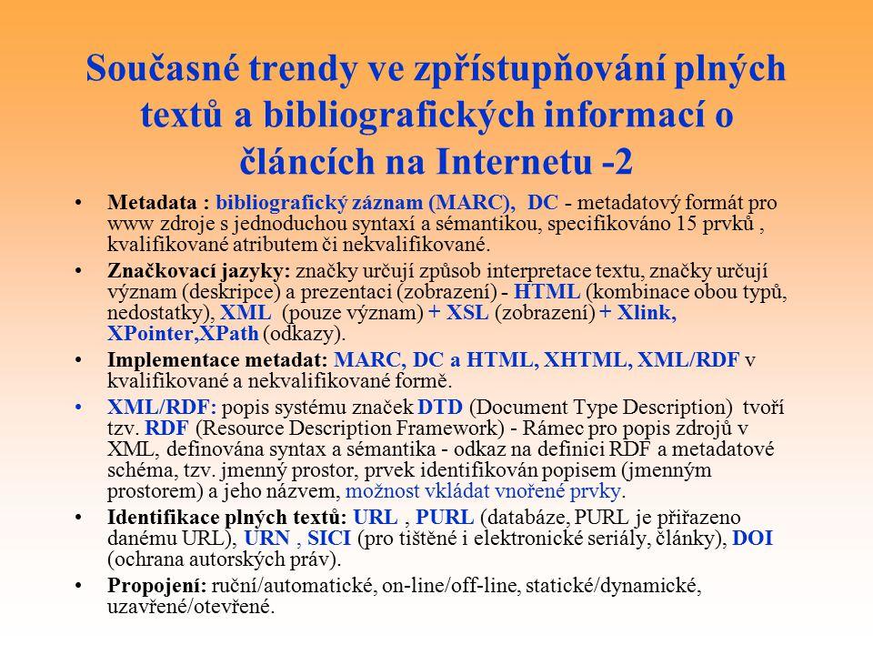 Současné trendy ve zpřístupňování plných textů a bibliografických informací o článcích na Internetu -2 Metadata : bibliografický záznam (MARC), DC - metadatový formát pro www zdroje s jednoduchou syntaxí a sémantikou, specifikováno 15 prvků, kvalifikované atributem či nekvalifikované.