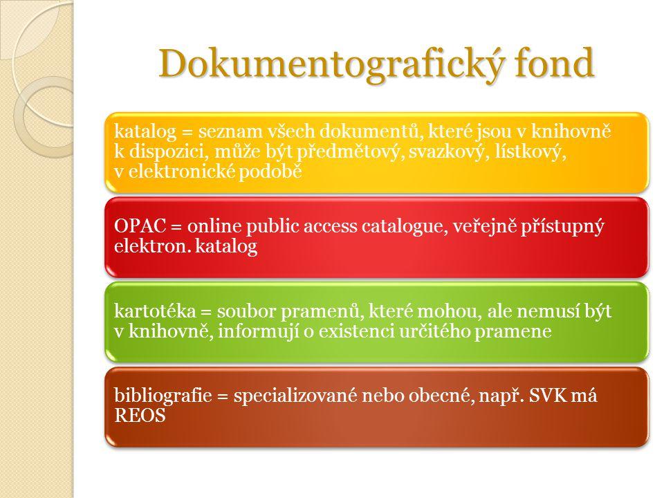 Dokumentografický fond katalog = seznam všech dokumentů, které jsou v knihovně k dispozici, může být předmětový, svazkový, lístkový, v elektronické podobě OPAC = online public access catalogue, veřejně přístupný elektron.