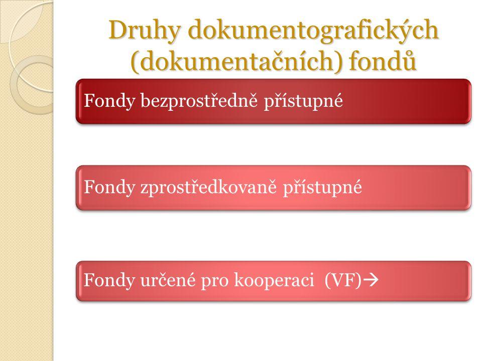 Druhy dokumentografických (dokumentačních) fondů Fondy bezprostředně přístupné Fondy zprostředkovaně přístupné Fondy určené pro kooperaci (VF) 