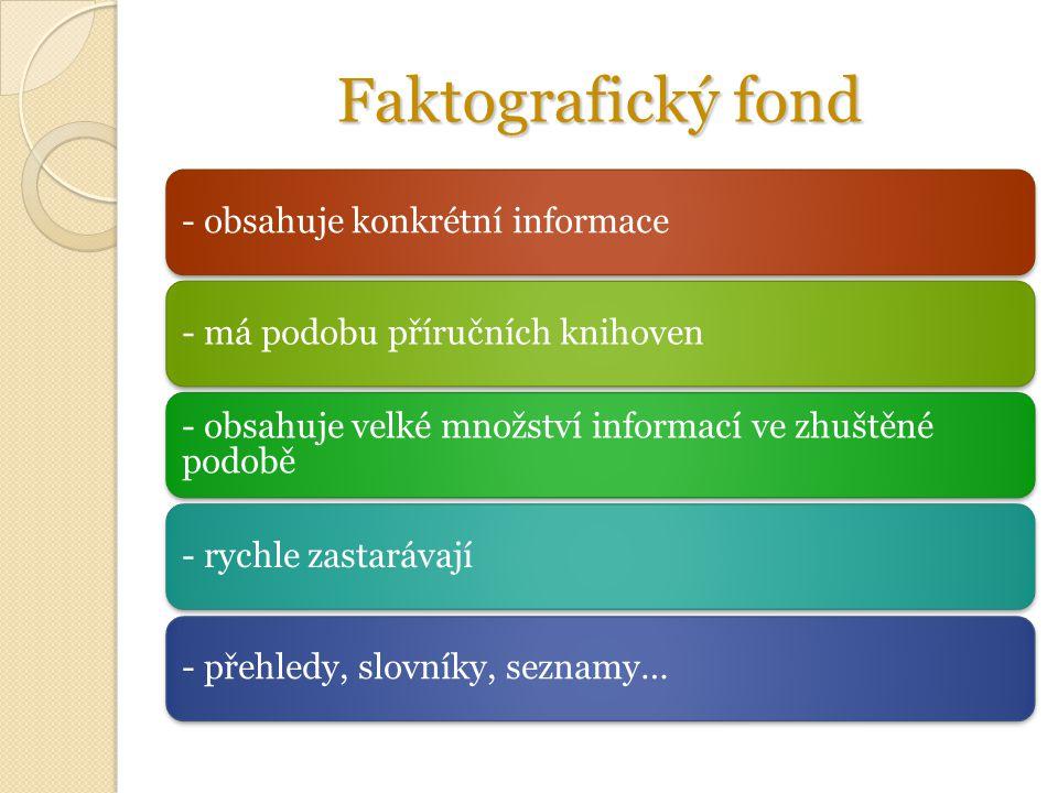 Faktografický fond - obsahuje konkrétní informace- má podobu příručních knihoven - obsahuje velké množství informací ve zhuštěné podobě - rychle zastarávají- přehledy, slovníky, seznamy…