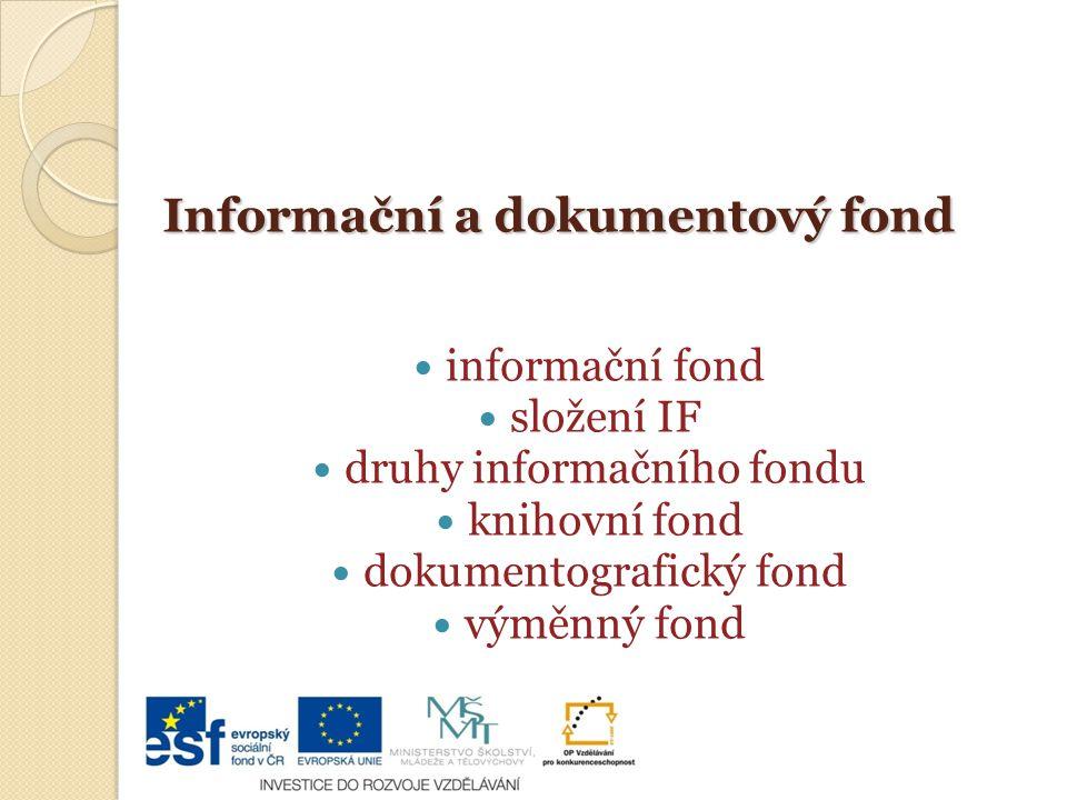 Informační a dokumentový fond informační fond složení IF druhy informačního fondu knihovní fond dokumentografický fond výměnný fond