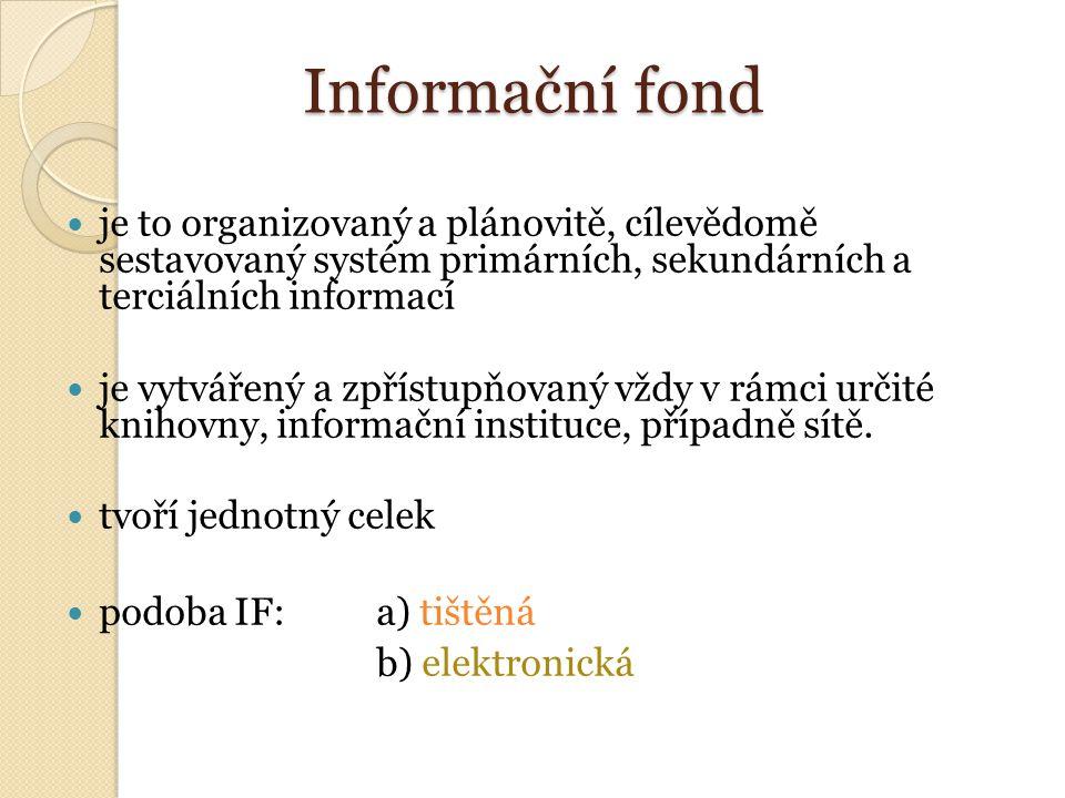 Informační fond je to organizovaný a plánovitě, cílevědomě sestavovaný systém primárních, sekundárních a terciálních informací je vytvářený a zpřístupňovaný vždy v rámci určité knihovny, informační instituce, případně sítě.