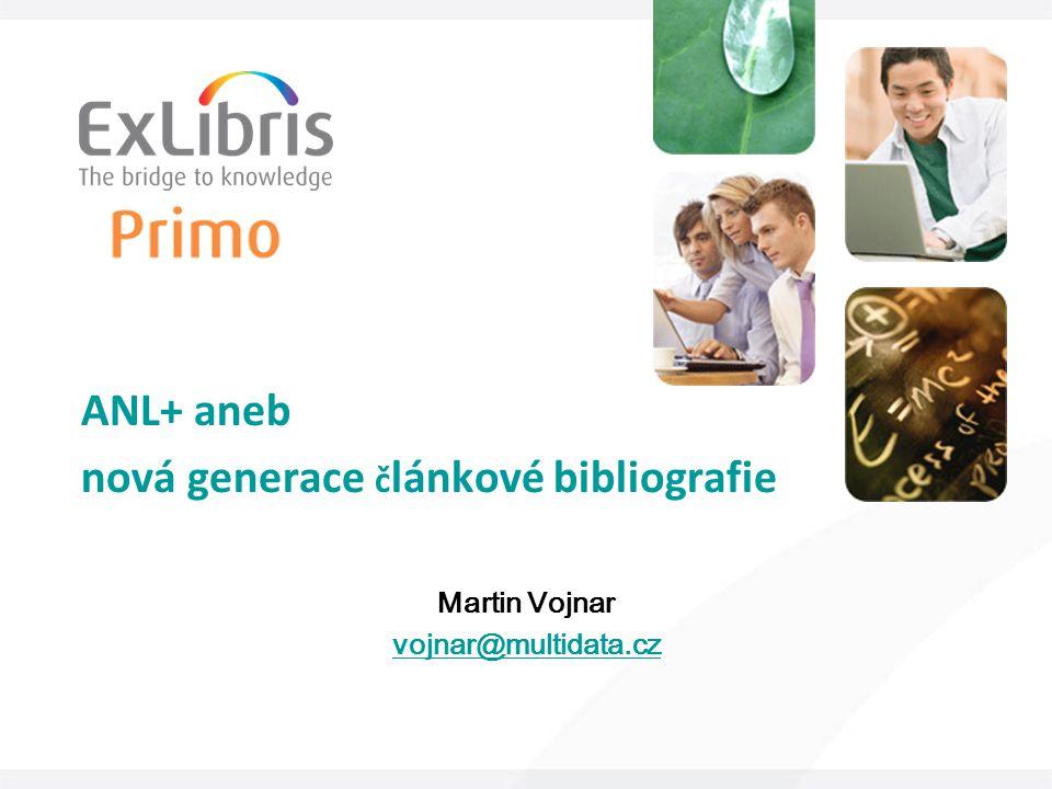 ANL+ aneb nová generace č lánkové bibliografie Martin Vojnar vojnar@multidata.cz