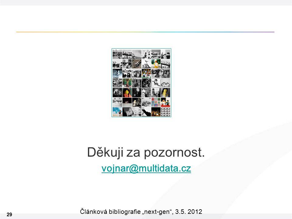 """29 Článková bibliografie """"next-gen , 3. 5. 2012 Děkuji za pozornost. vojnar@multidata.cz"""