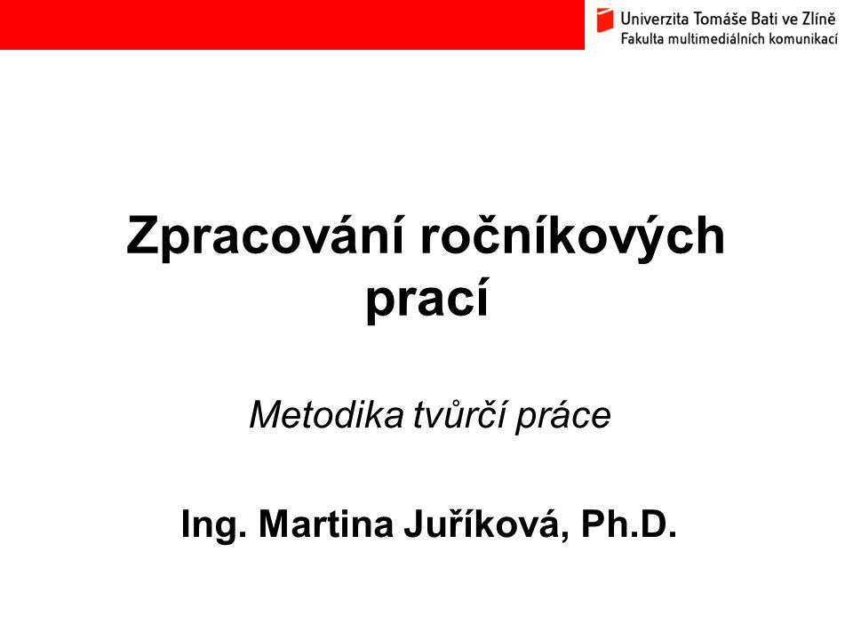 Zpracování ročníkových prací Metodika tvůrčí práce Ing. Martina Juříková, Ph.D.