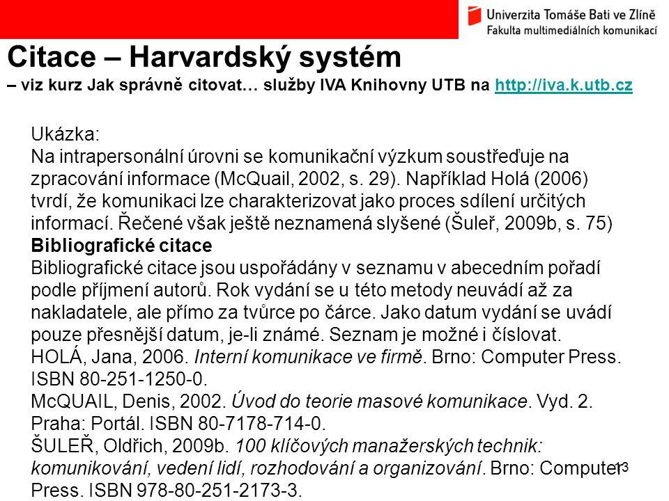 13 Citace – Harvardský systém – viz kurz Jak správně citovat… služby IVA Knihovny UTB na http://iva.k.utb.czhttp://iva.k.utb.cz Ukázka: Na intraperson