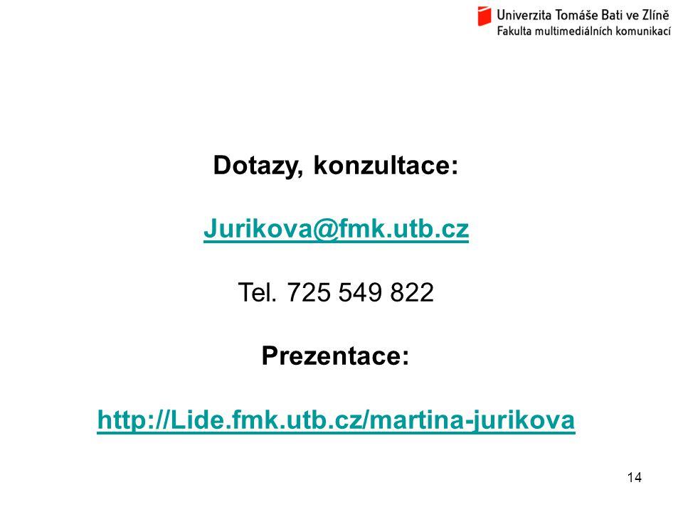 14 Dotazy, konzultace: Jurikova@fmk.utb.cz Tel. 725 549 822 Prezentace: http://Lide.fmk.utb.cz/martina-jurikova