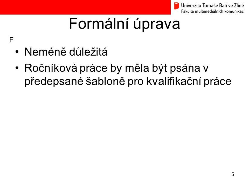 Formální úprava Neméně důležitá Ročníková práce by měla být psána v předepsané šabloně pro kvalifikační práce 5 F