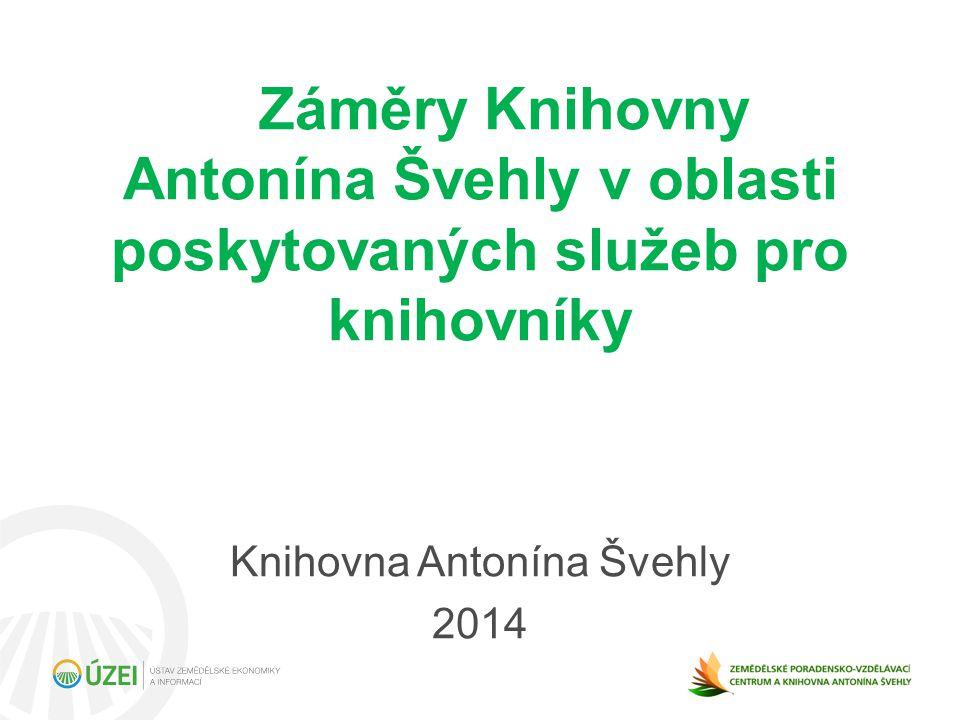 Záměry Knihovny Antonína Švehly v oblasti poskytovaných služeb pro knihovníky Knihovna Antonína Švehly 2014