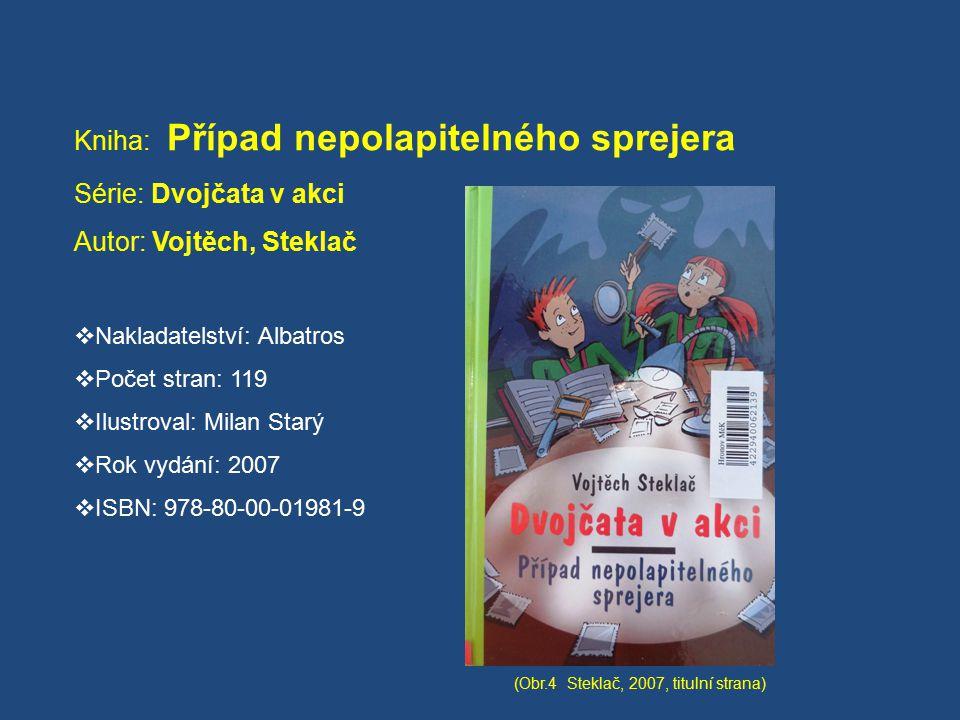 Kniha: Případ nepolapitelného sprejera Série: Dvojčata v akci Autor: Vojtěch, Steklač  Nakladatelství: Albatros  Počet stran: 119  Ilustroval: Mila
