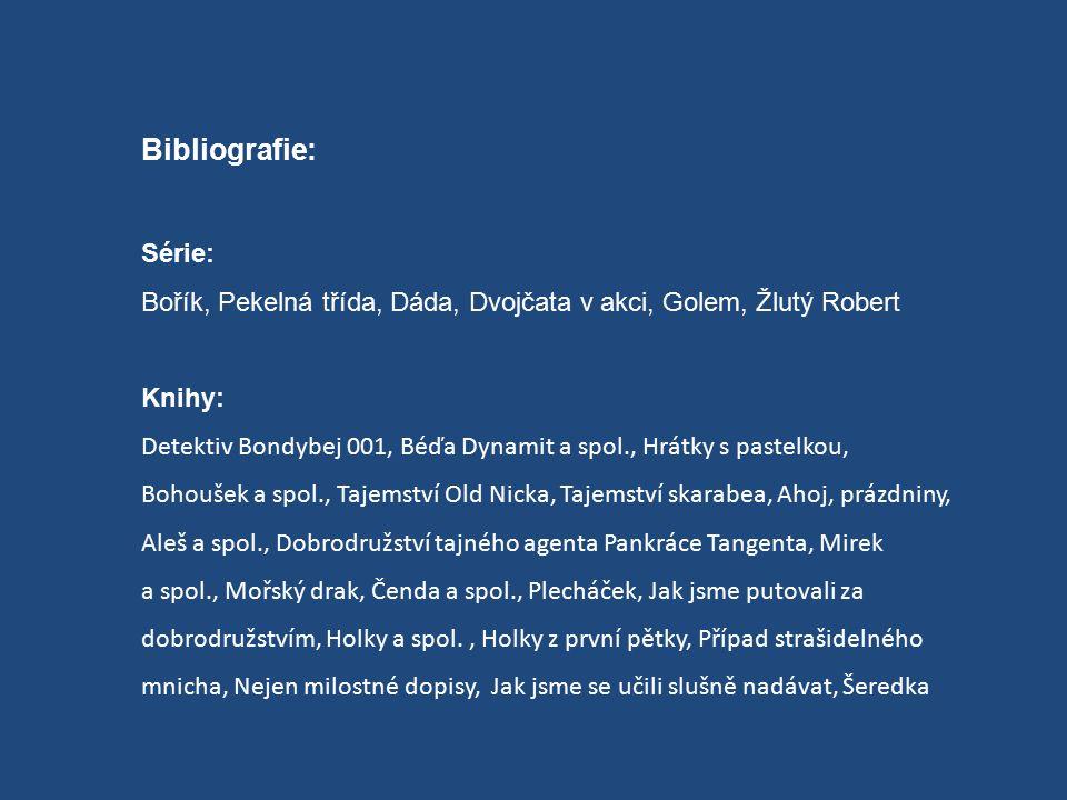 Bibliografie: Série: Bořík, Pekelná třída, Dáda, Dvojčata v akci, Golem, Žlutý Robert Knihy: Detektiv Bondybej 001, Béďa Dynamit a spol., Hrátky s pas