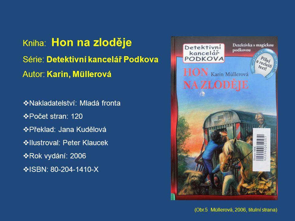 Kniha: Hon na zloděje Série: Detektivní kancelář Podkova Autor: Karin, Müllerová  Nakladatelství: Mladá fronta  Počet stran: 120  Překlad: Jana Kud
