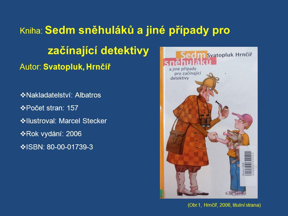 Kniha: Sedm sněhuláků a jiné případy pro začínající detektivy Autor: Svatopluk, Hrnčíř  Nakladatelství: Albatros  Počet stran: 157  Ilustroval: Mar