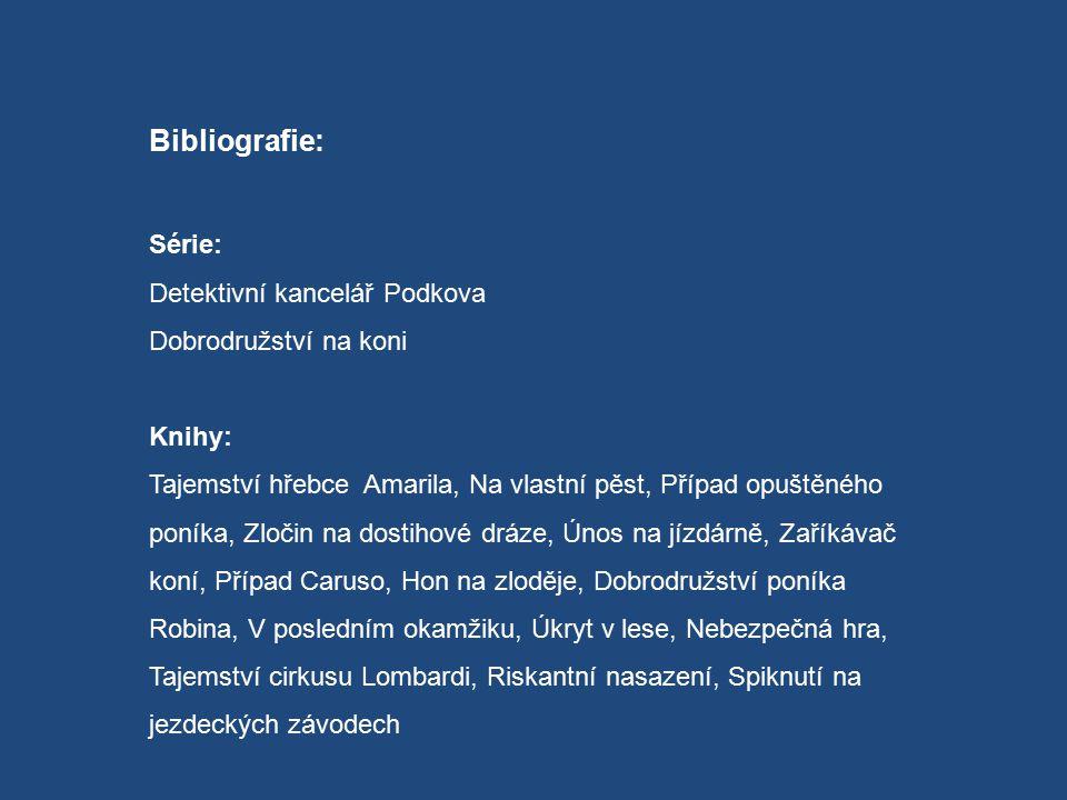 Bibliografie: Série: Detektivní kancelář Podkova Dobrodružství na koni Knihy: Tajemství hřebce Amarila, Na vlastní pěst, Případ opuštěného poníka, Zlo